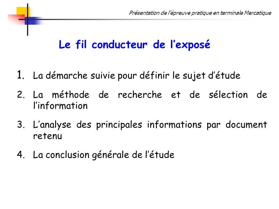 Présentation de lépreuve pratique en terminale Mercatique Le fil conducteur de lexposé 1. La démarche suivie pour définir le sujet détude 2. La méthod