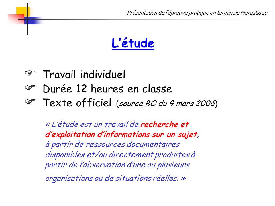 Présentation de lépreuve pratique en terminale Mercatique Létude Travail individuel Durée 12 heures en classe Texte officiel (source BO du 9 mars 2006
