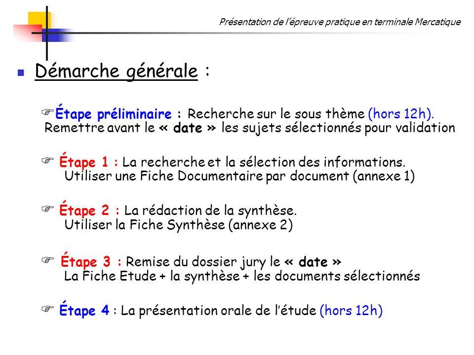 Présentation de lépreuve pratique en terminale Mercatique Démarche générale : Étape préliminaire : Recherche sur le sous thème (hors 12h). Remettre av