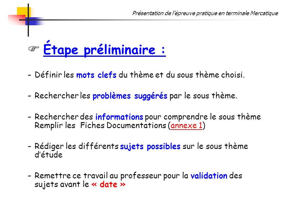 Présentation de lépreuve pratique en terminale Mercatique Étape préliminaire : - Définir les mots clefs du thème et du sous thème choisi. - Rechercher