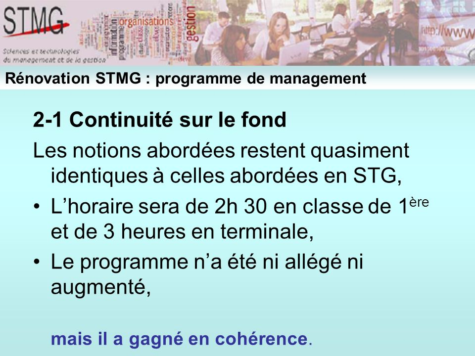 2-1 Continuité sur le fond Les notions abordées restent quasiment identiques à celles abordées en STG, Lhoraire sera de 2h 30 en classe de 1 ère et de