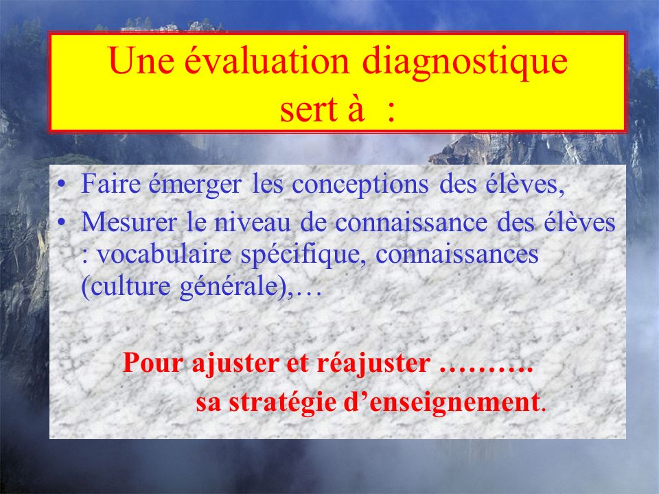 Une évaluation diagnostique se situe en début dune séquence denseignement et doit être : Courte, Décontextualisante, autant que possible Non notée, Faite individuellement ou en groupe, mais, a priori non collectivement.