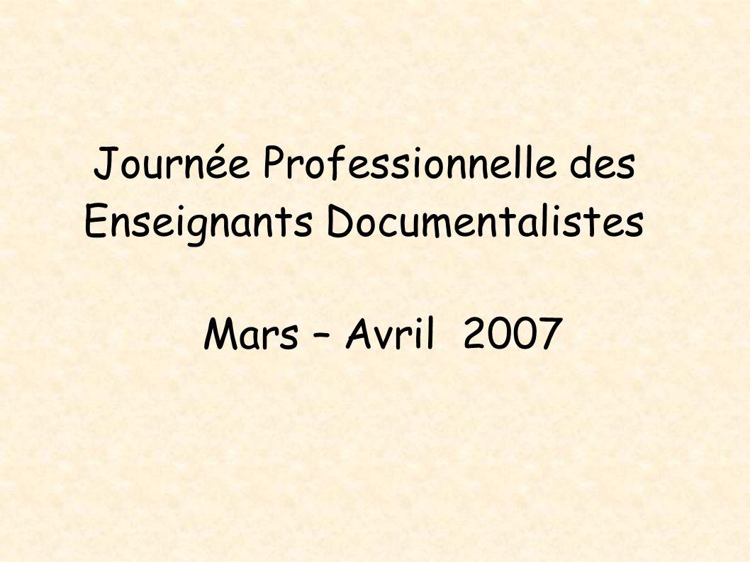 Journée Professionnelle des Enseignants Documentalistes Mars – Avril 2007