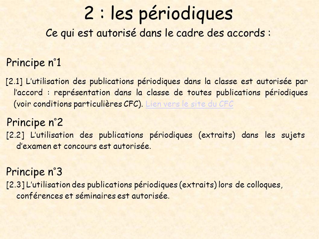 2 : les périodiques Ce qui est autorisé dans le cadre des accords : Principe n°1 [2.1] Lutilisation des publications périodiques dans la classe est au