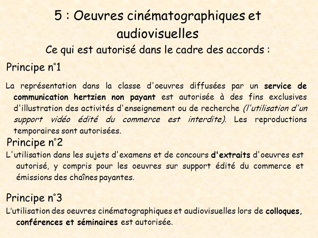 5 : Oeuvres cinématographiques et audiovisuelles Ce qui est autorisé dans le cadre des accords : Principe n°1 La représentation dans la classe d'oeuvr