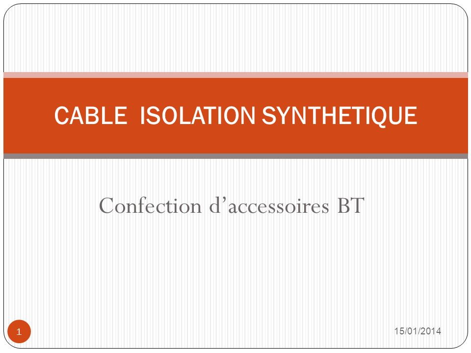 Confection daccessoires BT 15/01/2014 1 CABLE ISOLATION SYNTHETIQUE