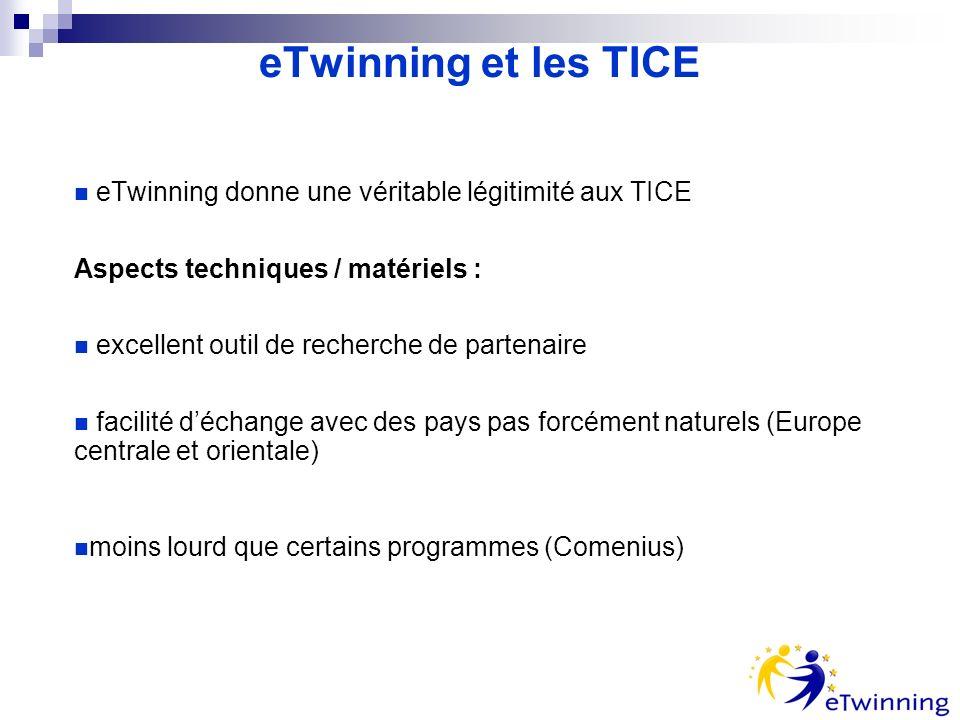 eTwinning et les TICE eTwinning donne une véritable légitimité aux TICE Aspects techniques / matériels : excellent outil de recherche de partenaire facilité déchange avec des pays pas forcément naturels (Europe centrale et orientale) moins lourd que certains programmes (Comenius)