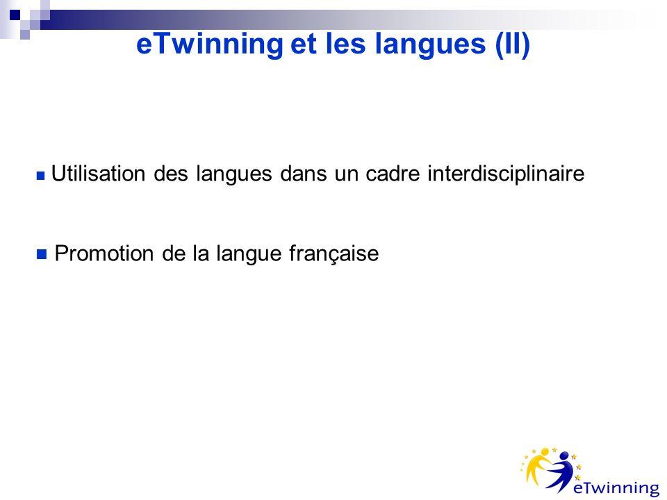 eTwinning et les langues (II) Utilisation des langues dans un cadre interdisciplinaire Promotion de la langue française
