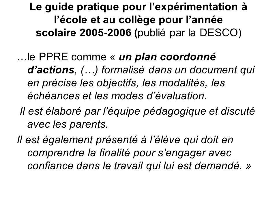Le guide pratique pour lexpérimentation à lécole et au collège pour lannée scolaire 2005-2006 (publié par la DESCO) …le PPRE comme « un plan coordonné