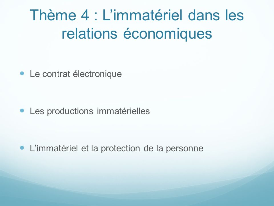 Thème 4 : Limmatériel dans les relations économiques Le contrat électronique Les productions immatérielles Limmatériel et la protection de la personne