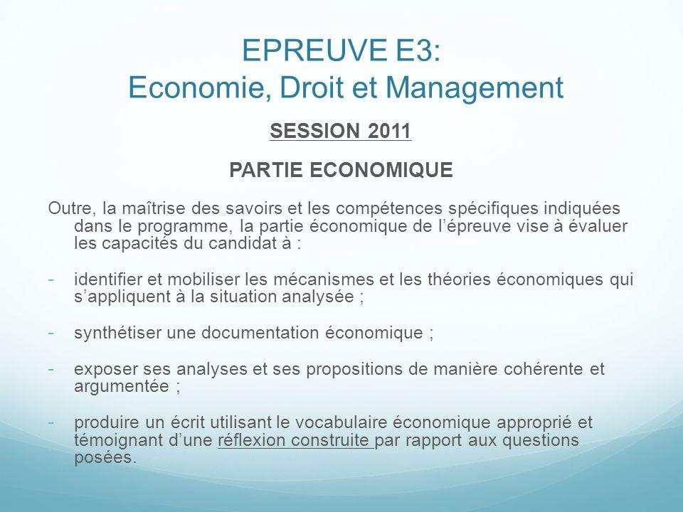 EPREUVE E3: Economie, Droit et Management SESSION 2011 PARTIE ECONOMIQUE Outre, la maîtrise des savoirs et les compétences spécifiques indiquées dans