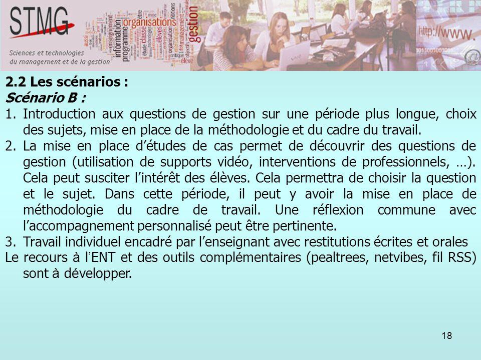 18 2.2 Les scénarios : Scénario B : 1.Introduction aux questions de gestion sur une période plus longue, choix des sujets, mise en place de la méthodo