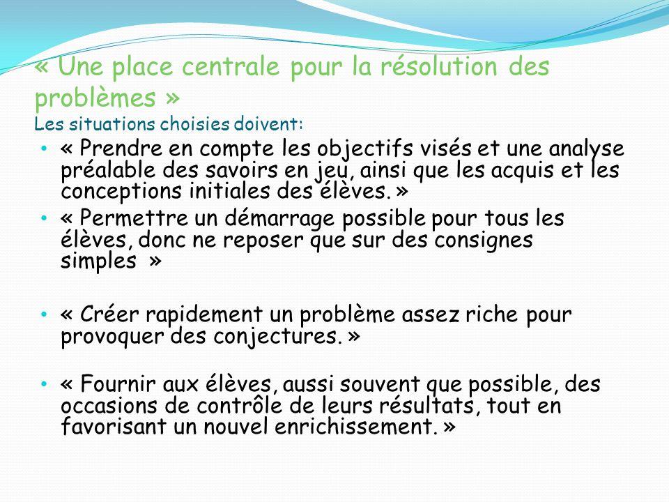 « Une place centrale pour la résolution des problèmes » Les situations choisies doivent: « Prendre en compte les objectifs visés et une analyse préala