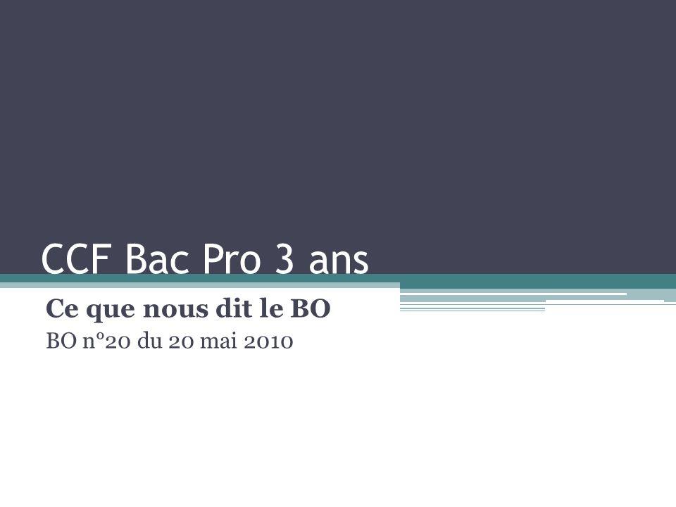 CCF Bac Pro 3 ans Ce que nous dit le BO BO n°20 du 20 mai 2010