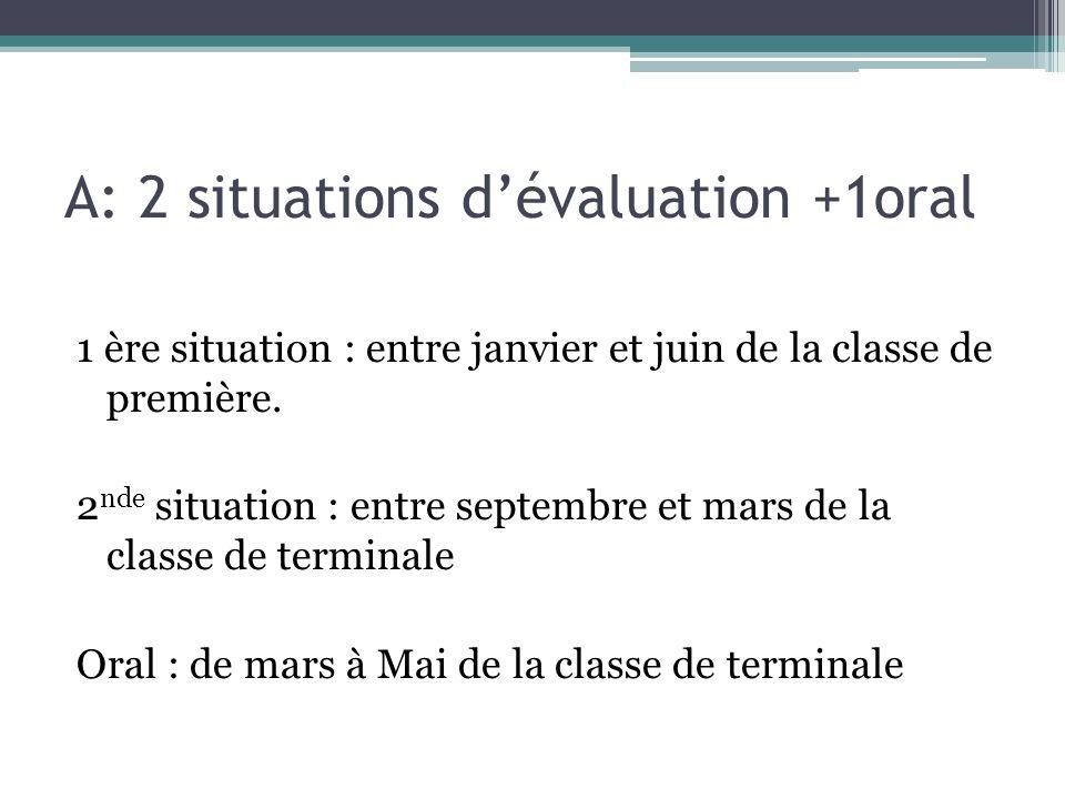 A: 2 situations dévaluation +1oral 1 ère situation : entre janvier et juin de la classe de première. 2 nde situation : entre septembre et mars de la c