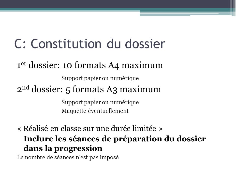 C: Constitution du dossier 1 er dossier: 10 formats A4 maximum Support papier ou numérique 2 nd dossier: 5 formats A3 maximum Support papier ou numéri