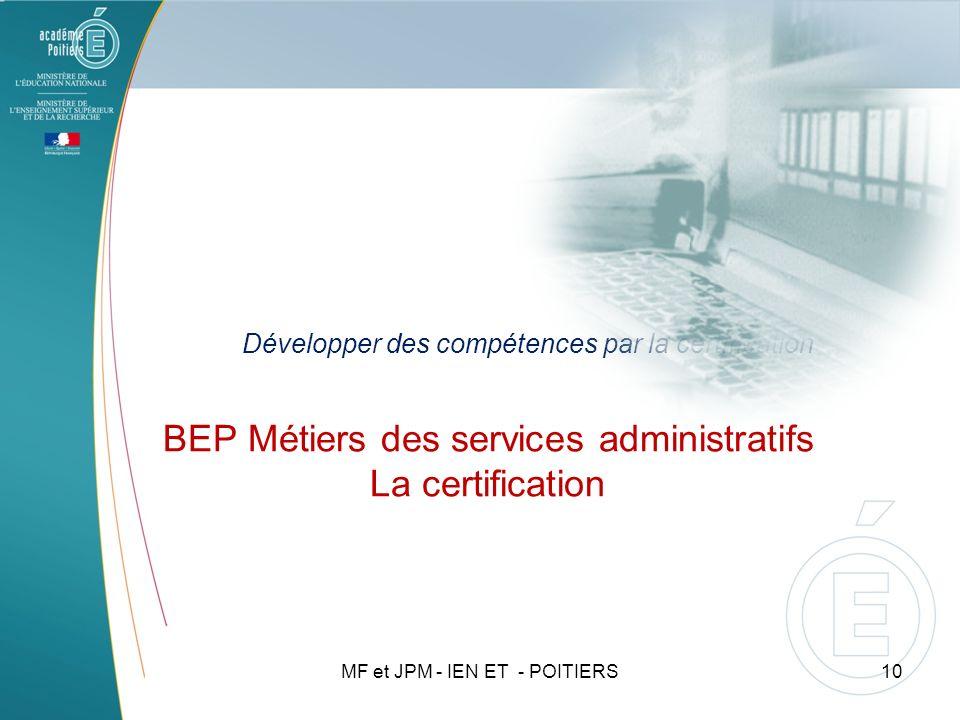 BEP Métiers des services administratifs La certification Développer des compétences par la certification 10MF et JPM - IEN ET - POITIERS