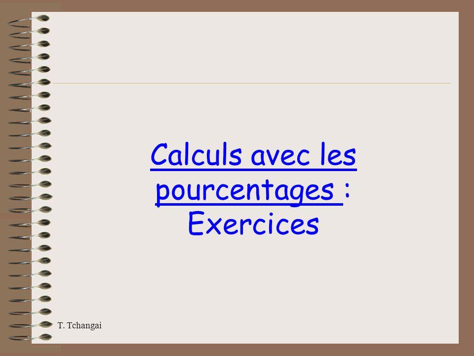 T. Tchangai Calculs avec les pourcentages : Exercices