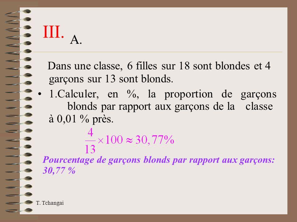 T. Tchangai III. Dans une classe, 6 filles sur 18 sont blondes et 4 garçons sur 13 sont blonds. 1.Calculer, en %, la proportion de garçons blonds par