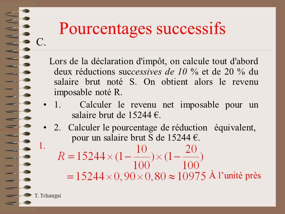 T. Tchangai Pourcentages successifs Lors de la déclaration d'impôt, on calcule tout d'abord deux réductions successives de 10 % et de 20 % du salaire
