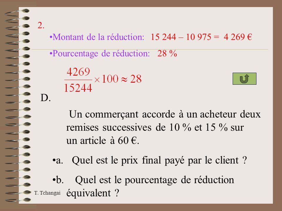 T. Tchangai 2. Montant de la réduction: 15 244 – 10 975 = 4 269 Pourcentage de réduction:28 % Un commerçant accorde à un acheteur deux remises success