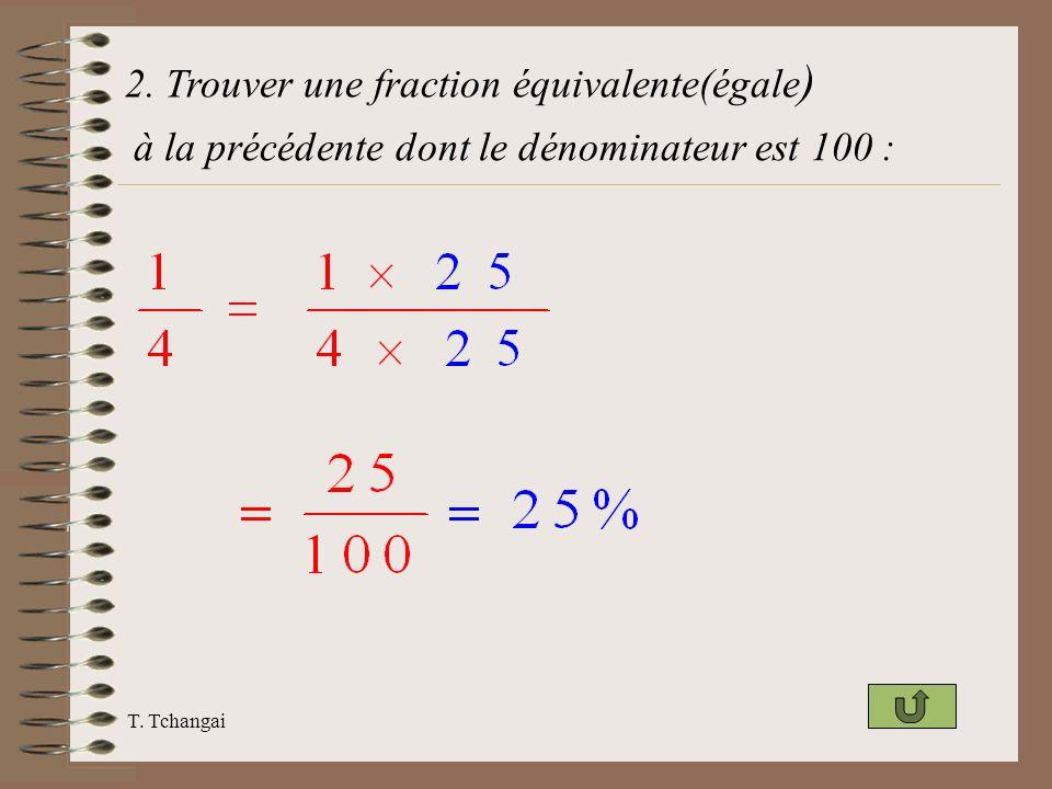 T. Tchangai 2. Trouver une fraction équivalente(égale ) à la précédente dont le dénominateur est 100 :