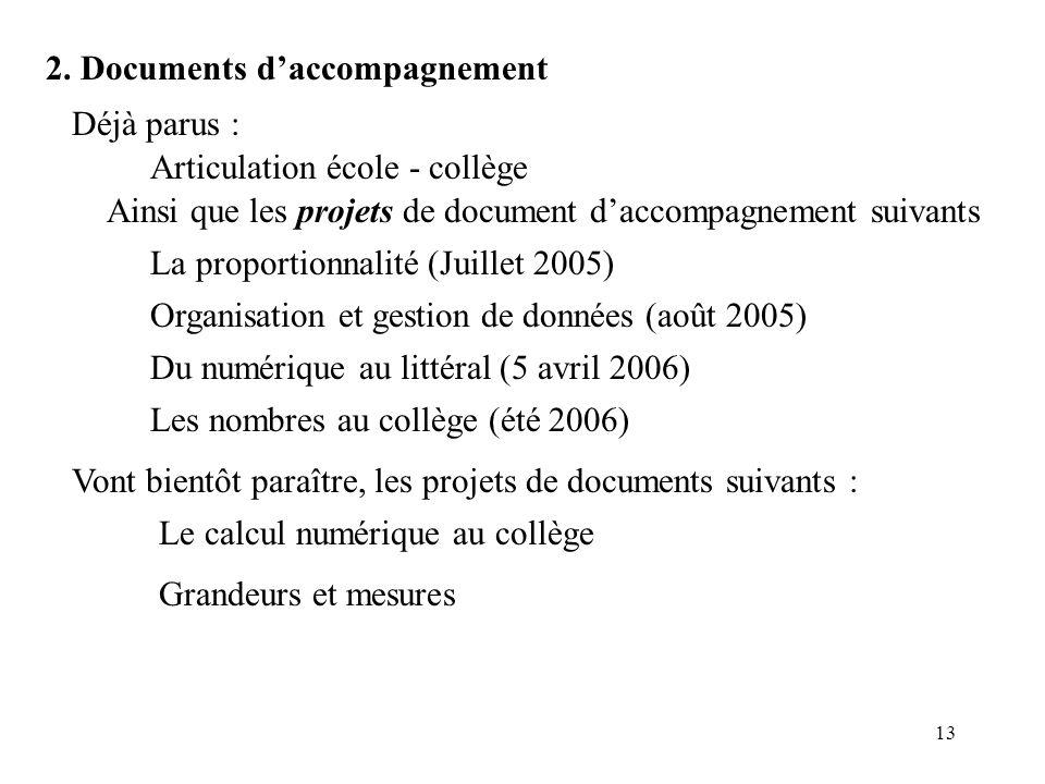 13 2. Documents daccompagnement Organisation et gestion de données (août 2005) Déjà parus : Articulation école - collège La proportionnalité (Juillet