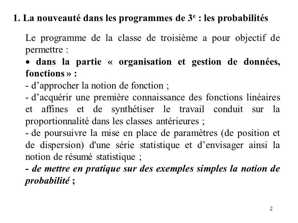 2 1. La nouveauté dans les programmes de 3 e : les probabilités Le programme de la classe de troisième a pour objectif de permettre : dans la partie «