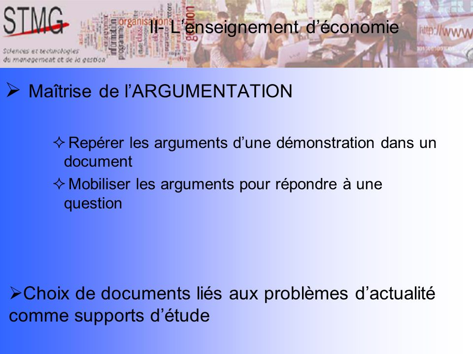Maîtrise de lARGUMENTATION Repérer les arguments dune démonstration dans un document Mobiliser les arguments pour répondre à une question II- Lenseign