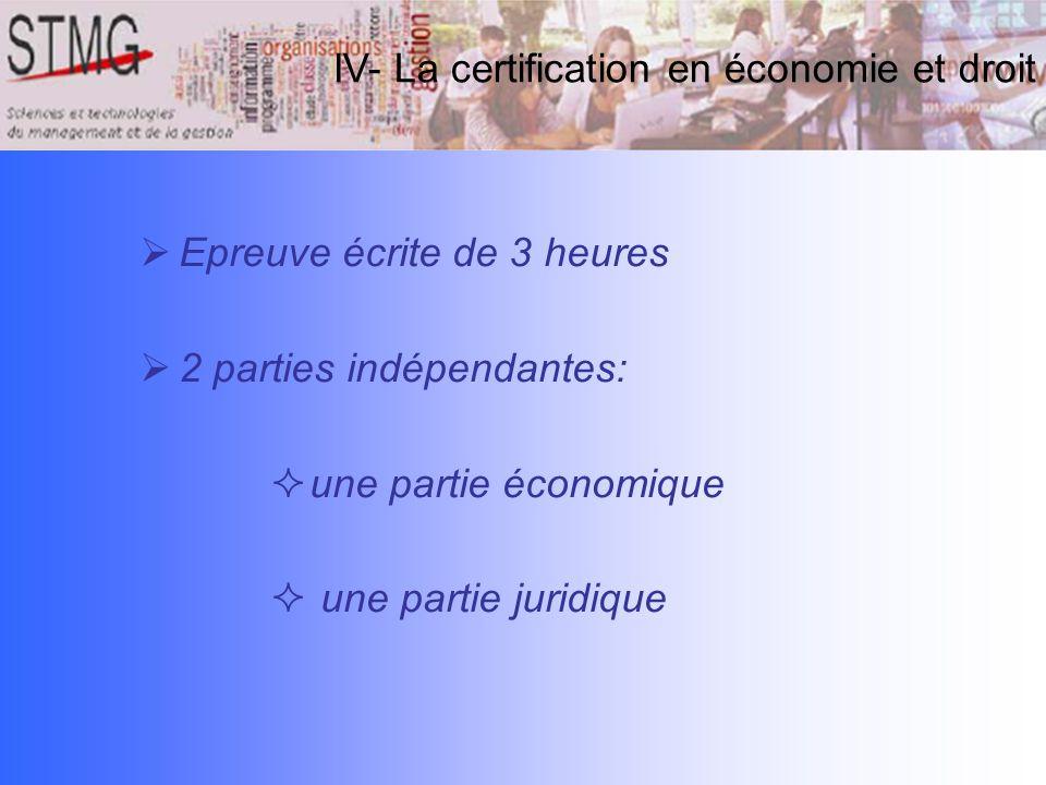 IV- La certification en économie et droit Epreuve écrite de 3 heures 2 parties indépendantes: une partie économique une partie juridique