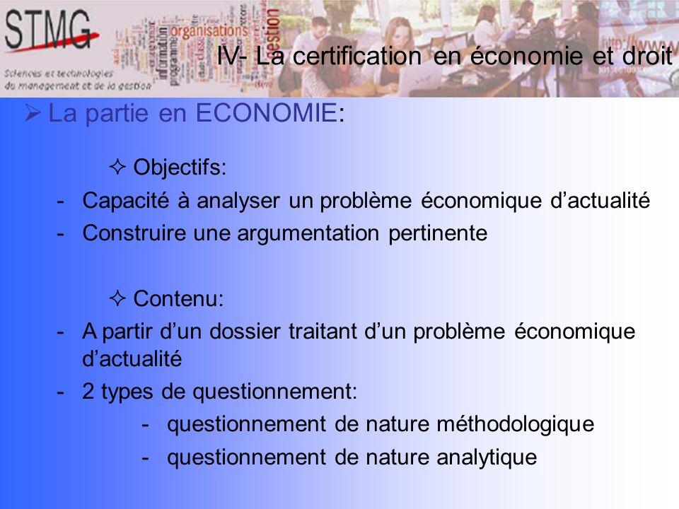 IV- La certification en économie et droit La partie en ECONOMIE: Objectifs: -Capacité à analyser un problème économique dactualité -Construire une arg