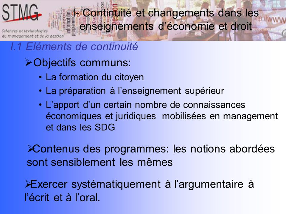 I- Continuité et changements dans les enseignements déconomie et droit I.1 Eléments de continuité Objectifs communs: La formation du citoyen La prépar