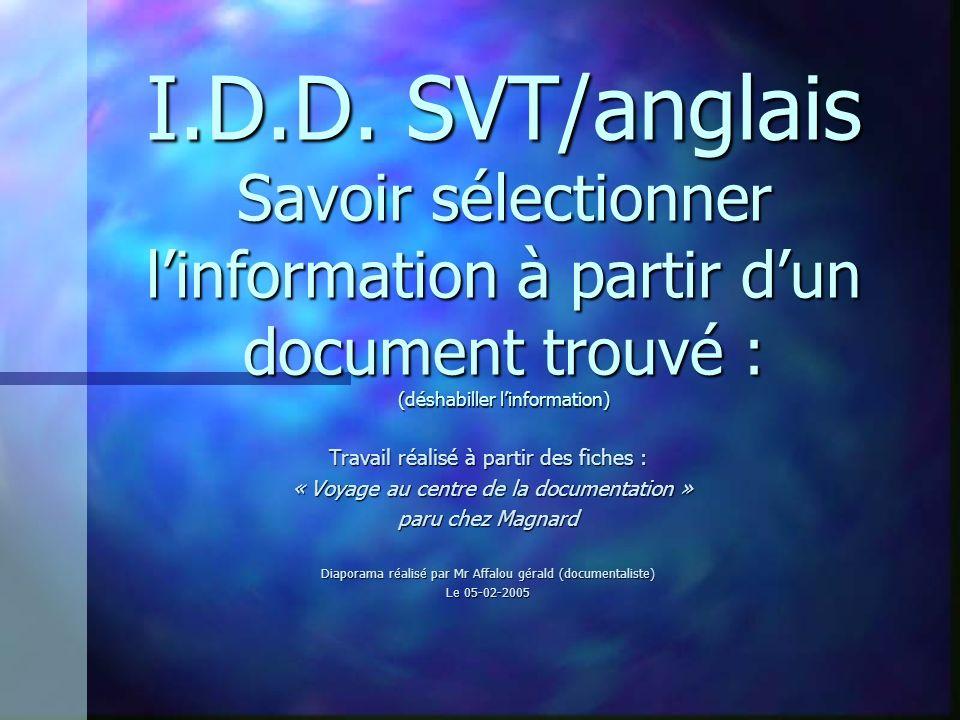 I.D.D. SVT/anglais Savoir sélectionner linformation à partir dun document trouvé : (déshabiller linformation) Travail réalisé à partir des fiches : «