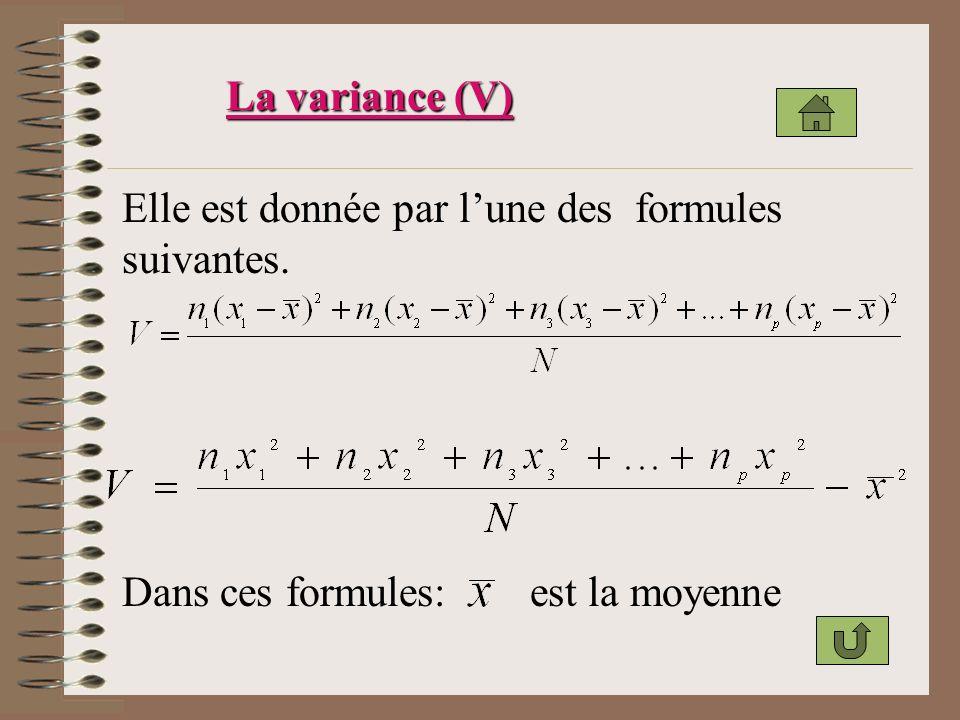 La variance (V) Elle est donnée par lune des formules suivantes. Dans ces formules:est la moyenne