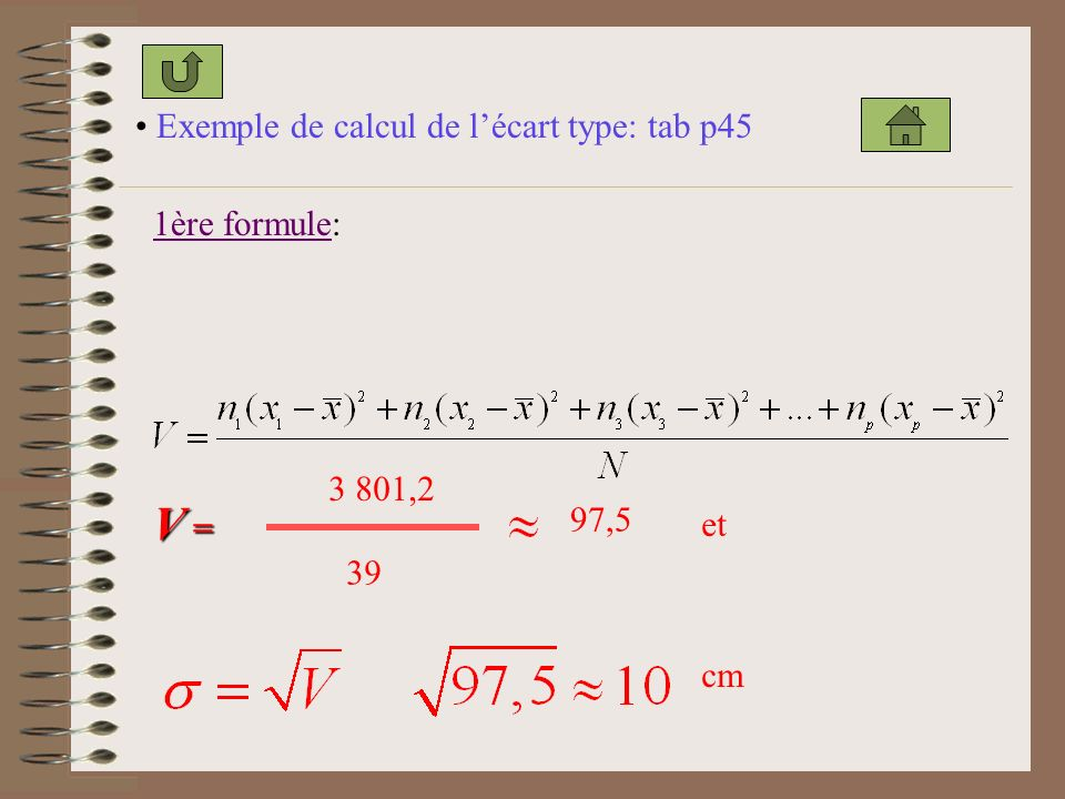 Exemple de calcul de lécart type: tab p45 1ère formule1ère formule: V =V =V =V = 3 801,2 39 97,5 et cm