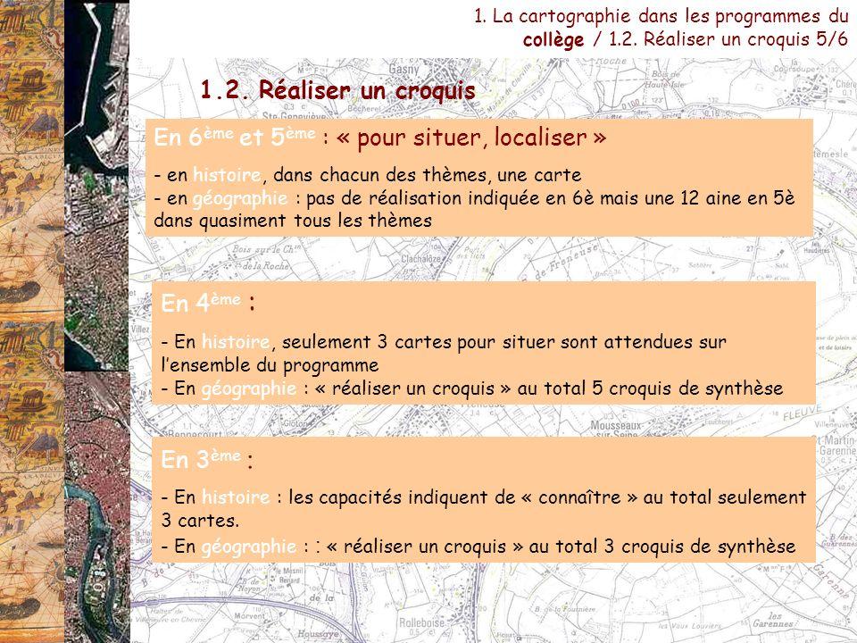 1. La cartographie dans les programmes du collège / 1.2. Réaliser un croquis 5/6 En 4 ème : - En histoire, seulement 3 cartes pour situer sont attendu