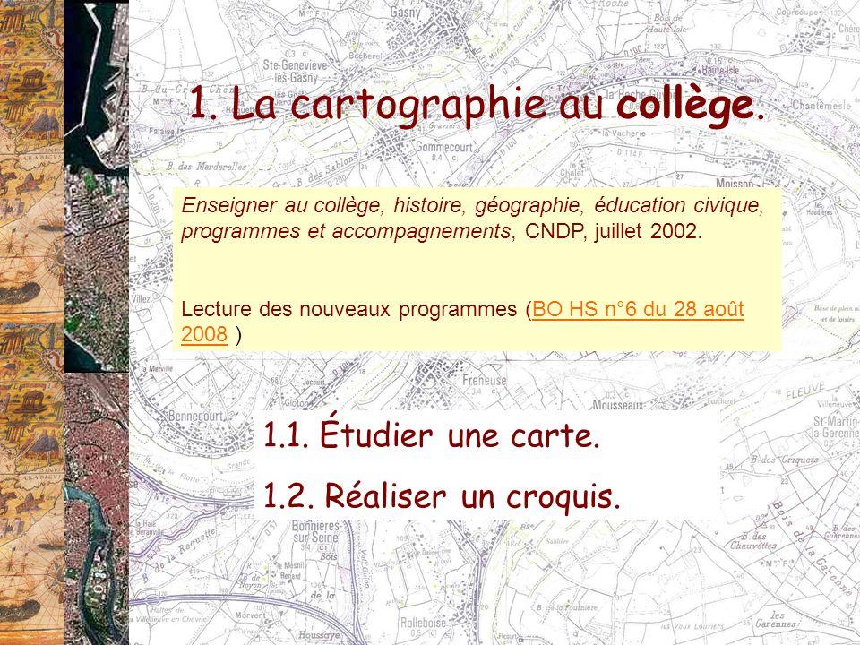 1. La cartographie au collège. 1.1. Étudier une carte. 1.2. Réaliser un croquis. Enseigner au collège, histoire, géographie, éducation civique, progra