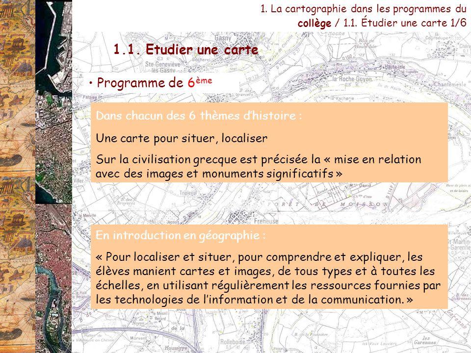 1. La cartographie dans les programmes du collège / 1.1. Étudier une carte 1/ 6 Programme de 6 ème Dans chacun des 6 thèmes dhistoire : Une carte pour
