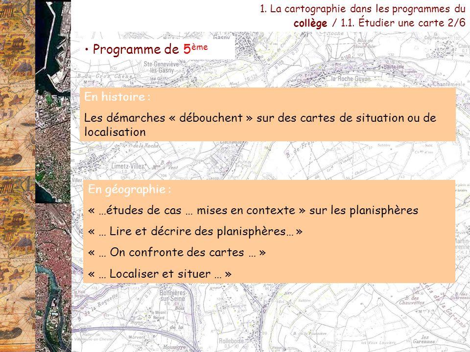 Programme de 5 ème En histoire : Les démarches « débouchent » sur des cartes de situation ou de localisation 1. La cartographie dans les programmes du