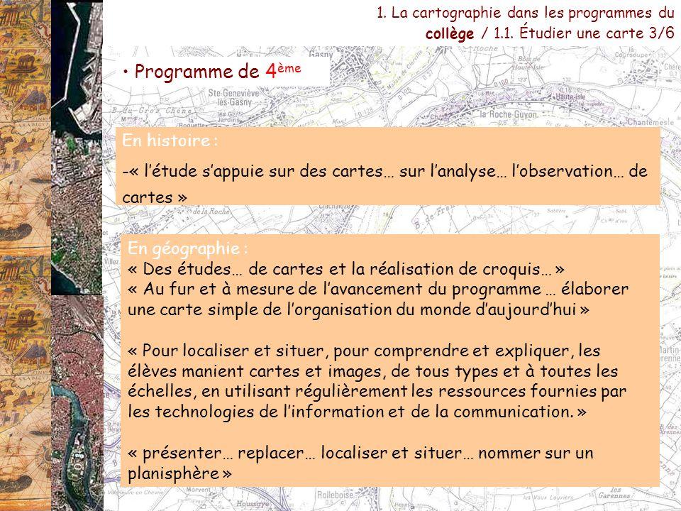 Programme de 4 ème En histoire : -« létude sappuie sur des cartes… sur lanalyse… lobservation… de cartes » 1. La cartographie dans les programmes du c