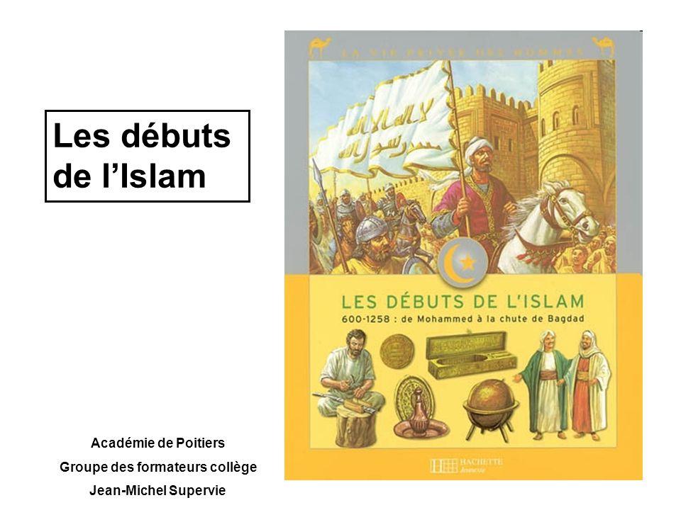 Les débuts de lIslam Académie de Poitiers Groupe des formateurs collège Jean-Michel Supervie