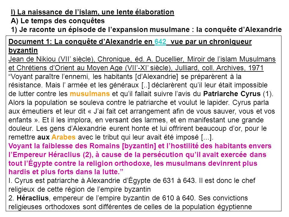 I) La naissance de lislam, une lente élaboration A) Le temps des conquêtes 1) Je raconte un épisode de lexpansion musulmane : la conquête dAlexandrie