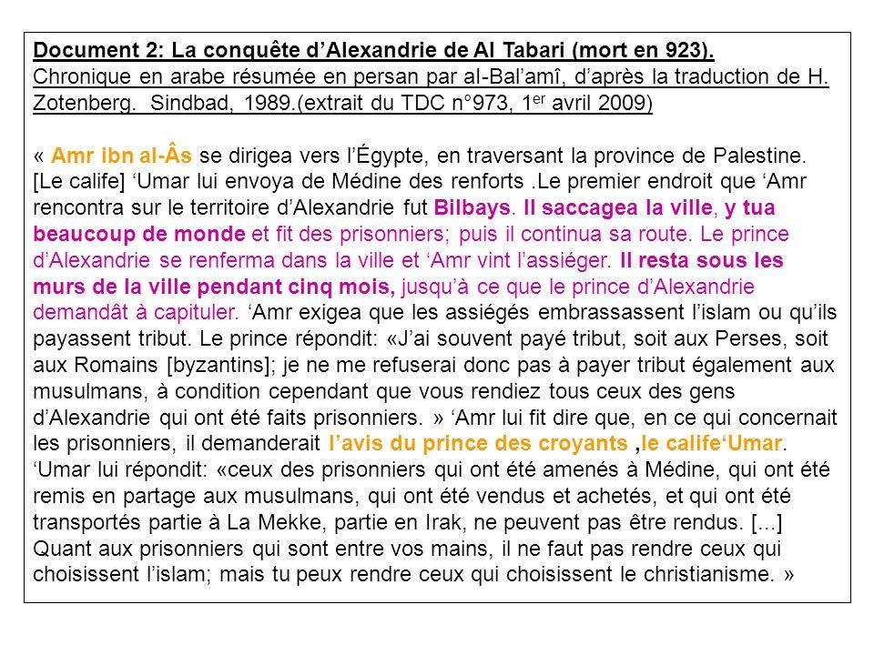 Document 2: La conquête dAlexandrie de Al Tabari (mort en 923). Chronique en arabe résumée en persan par aI-Balamî, daprès la traduction de H. Zotenbe