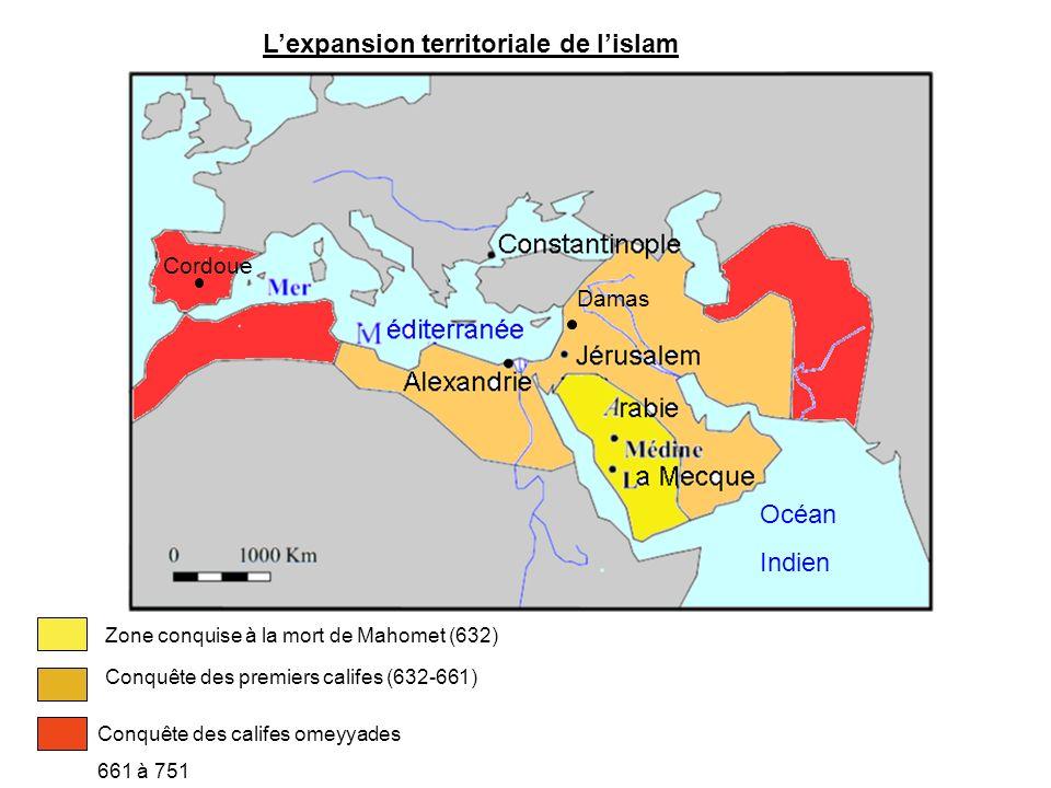 Lexpansion territoriale de lislam Zone conquise à la mort de Mahomet (632) Conquête des premiers califes (632-661) Océan Indien Cordoue Damas Conquête