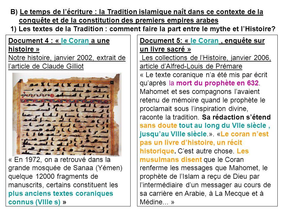 B) Le temps de lécriture : la Tradition islamique naît dans ce contexte de la conquête et de la constitution des premiers empires arabes 1) Les textes