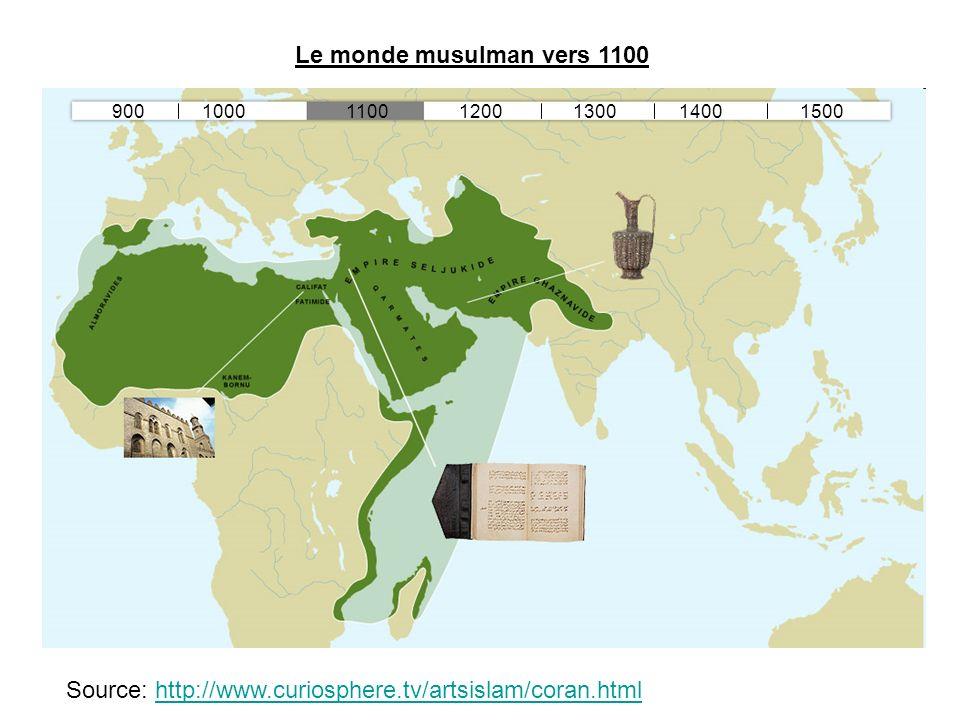 Source: http://www.curiosphere.tv/artsislam/coran.htmlhttp://www.curiosphere.tv/artsislam/coran.html Le monde musulman vers 1100 900100013001100120014001500