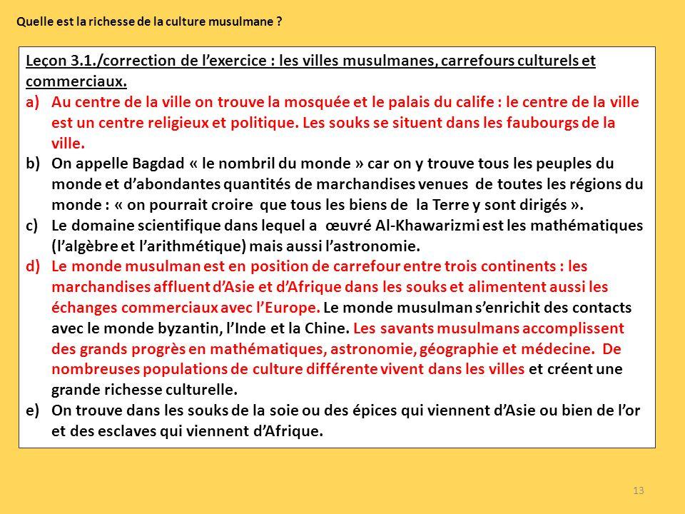 13 Quelle est la richesse de la culture musulmane ? Leçon 3.1./correction de lexercice : les villes musulmanes, carrefours culturels et commerciaux. a