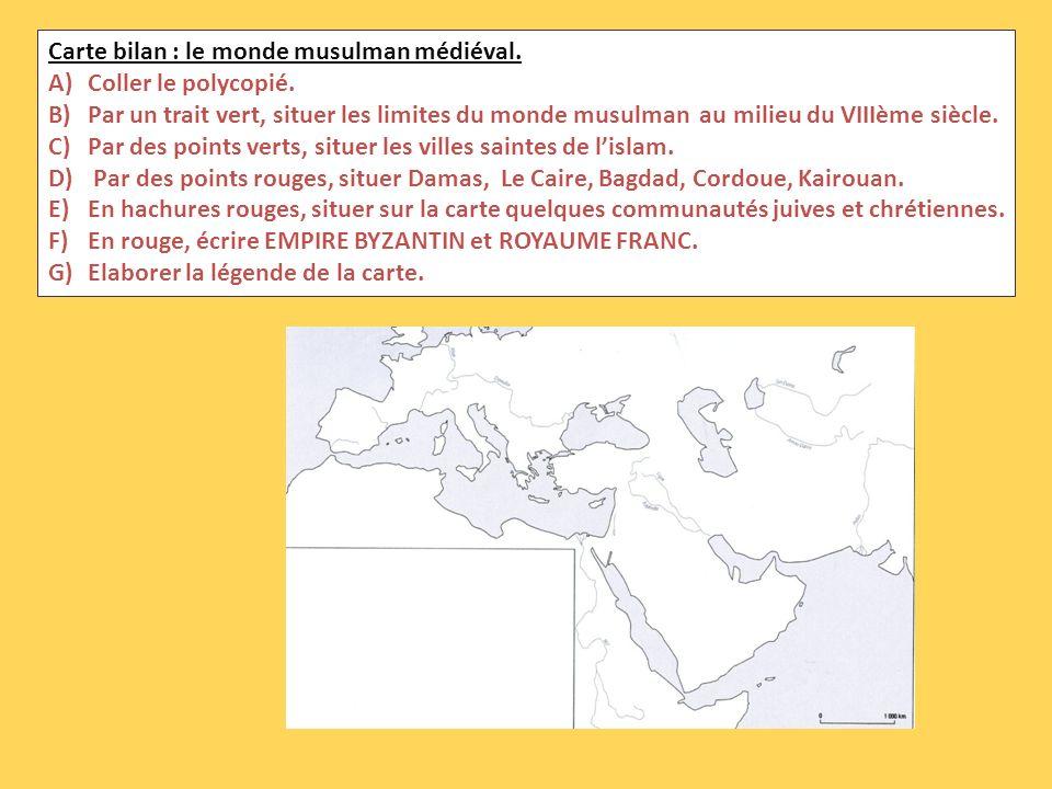 Carte bilan : le monde musulman médiéval. A)Coller le polycopié. B)Par un trait vert, situer les limites du monde musulman au milieu du VIIIème siècle