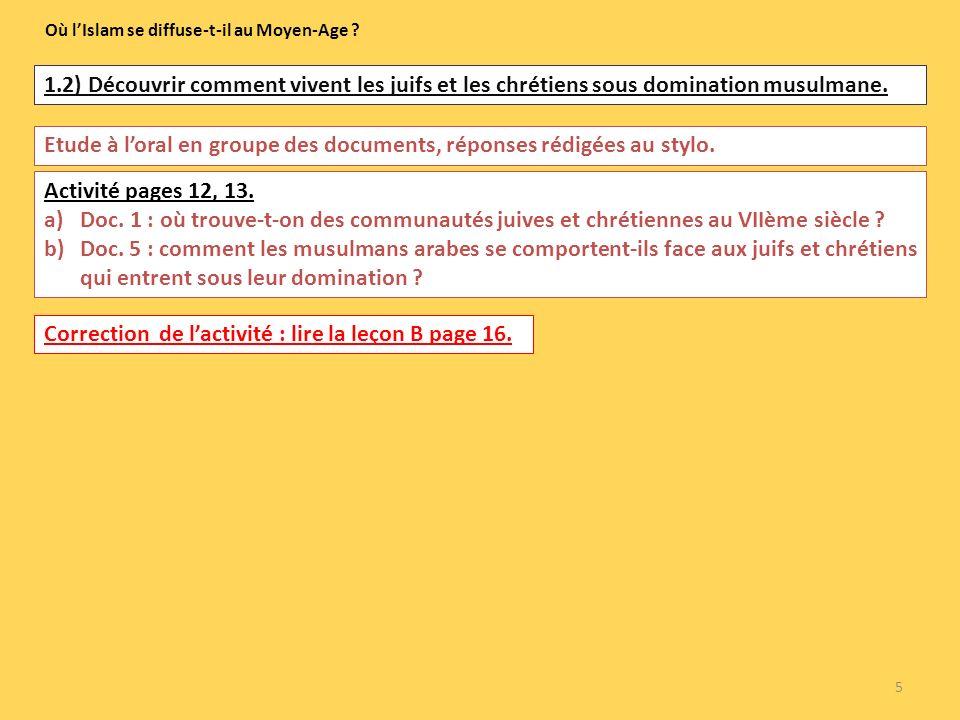 1.2) Découvrir comment vivent les juifs et les chrétiens sous domination musulmane. 5 Où lIslam se diffuse-t-il au Moyen-Age ? Etude à loral en groupe