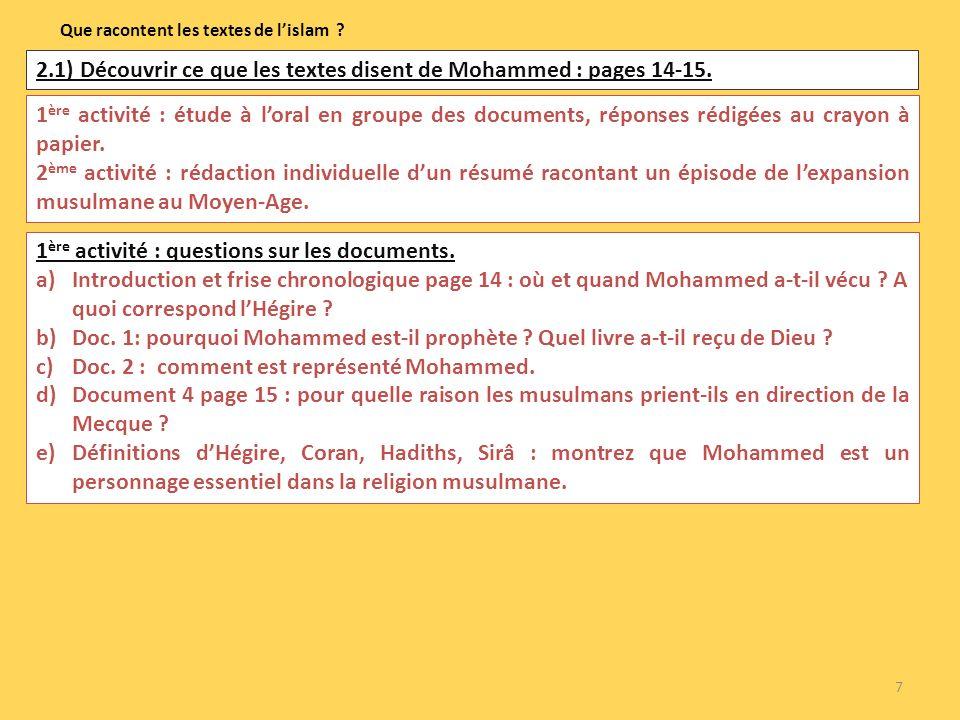 7 Que racontent les textes de lislam ? 2.1) Découvrir ce que les textes disent de Mohammed : pages 14-15. 1 ère activité : étude à loral en groupe des